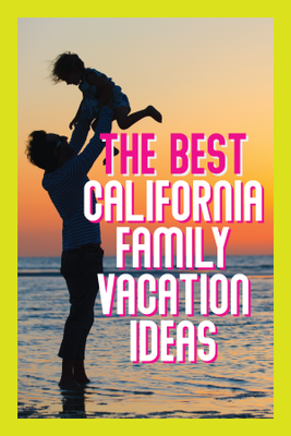 California Family Vacation Ideas